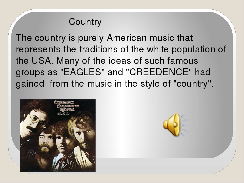 Country The country is purely American music that represents the traditions...