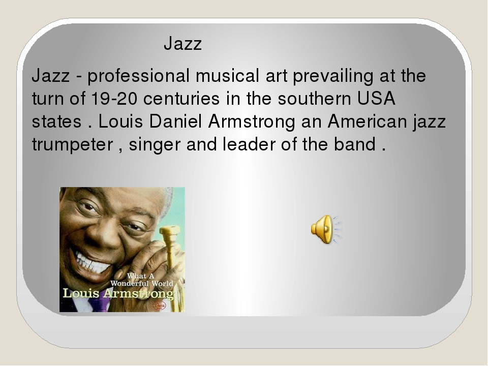 Jazz Jazz - professional musical art prevailing at the turn of 19-20 centuri...