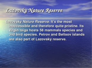 Lazovsky Nature Reserve Lazovsky Nature Reserve. It's the most inaccessible a