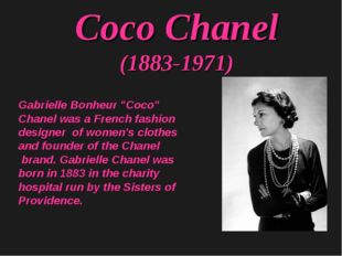 "Coco Chanel (1883-1971) Gabrielle Bonheur ""Coco"" Chanel was a French fashion"