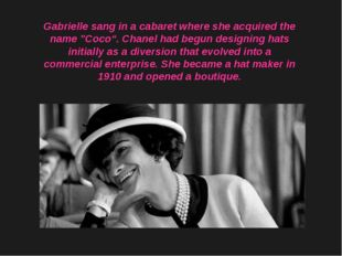 "Gabrielle sang in a cabaret where she acquired the name ""Coco"". Chanel had be"