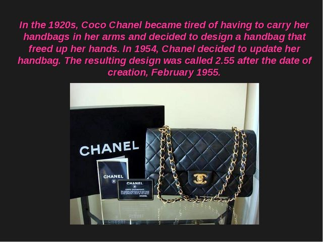 In the 1920s, Coco Chanel became tired of having to carry her handbags in her...