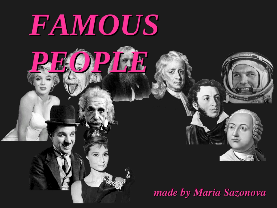 FAMOUS PEOPLE made by Maria Sazonova