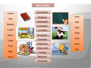 New words Home Text Basket Lunch Snow Class Foot Bed Work time ball man book