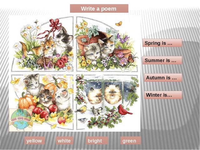 Write a poem Spring is … Summer is … Autumn is … Winter is… yellow white brig...