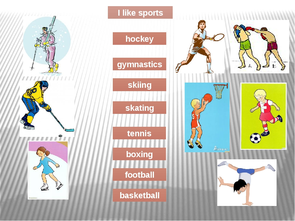 I like sports skating tennis boxing football basketball skiing gymnastics hoc...