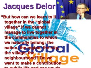 "Jacques Delors ""But how can we learn to live together in the ""global village"""