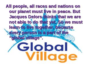All people, all races and nations on our planet must live in peace. But Jacqu