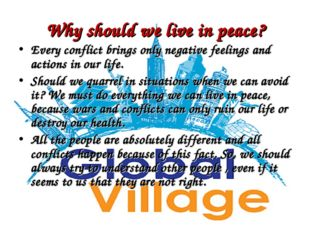 Why should we live in peace? Every conflict brings only negative feelings and