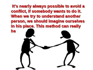 It's nearly always possible to avoid a conflict, if somebody wants to do it.