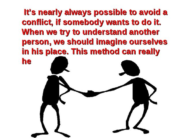 It's nearly always possible to avoid a conflict, if somebody wants to do it....