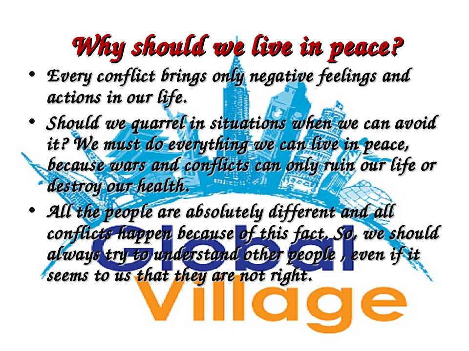 Why should we live in peace? Every conflict brings only negative feelings and...