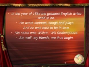 In the year of 1564 the greatest English writer used to be. He wrote sonnets