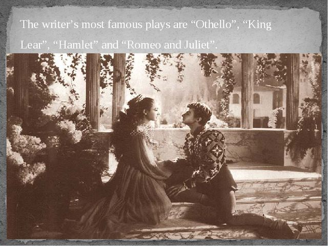 "The writer's most famous plays are ""Othello"", ""King