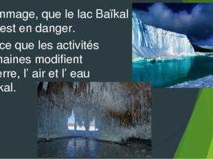 Dommage, que le lac Baïkal est en danger. Parce que les activités humaines mo