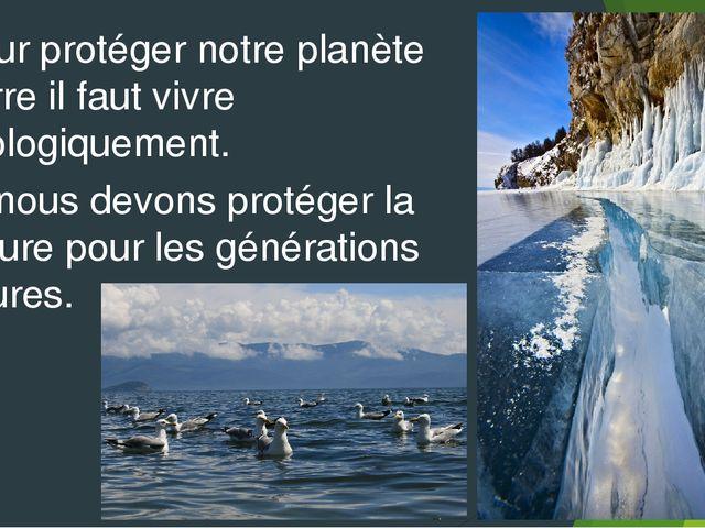 Pour protéger notre planète Terre il faut vivre écologiquement. Et nous devon...