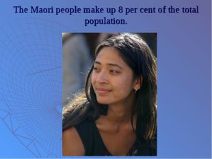 The Maori people make up 8 per cent of the total population.