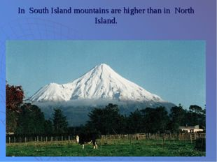 In South Island mountains are higher than in North Island.