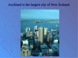 Auckland is the largest city of New Zealand.