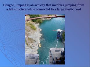 Bungee jumping is an activity that involves jumping from a tall structure whi