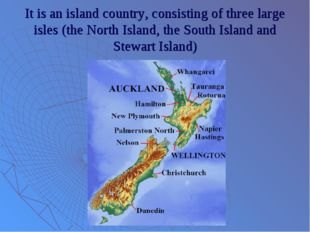 It is an island country, consisting of three large isles (the North Island, t