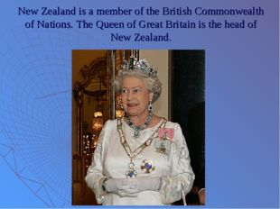 New Zealand is a member of the British Commonwealth of Nations. The Queen of