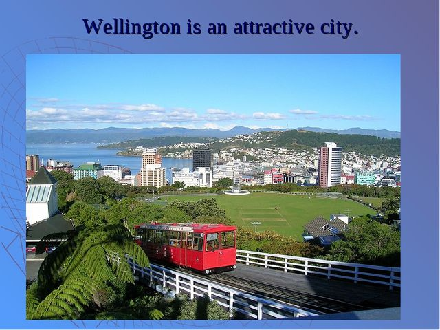 Wellington is an attractive city.