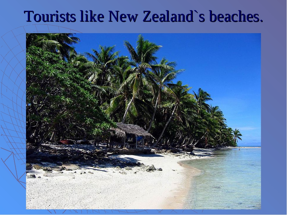 Tourists like New Zealand`s beaches.