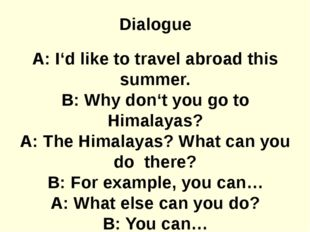 Dialogue A: I'd like to travel abroad this summer. B: Why don't you go to Him
