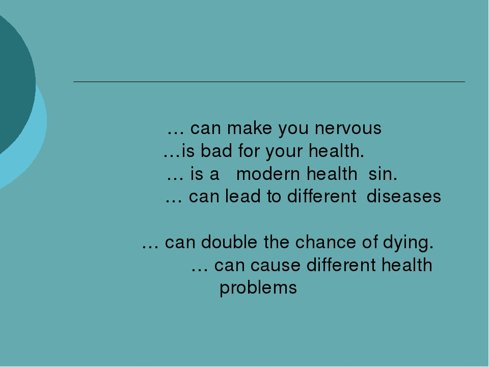 … can make you nervous …is bad for your health. … is a modern health sin. …...