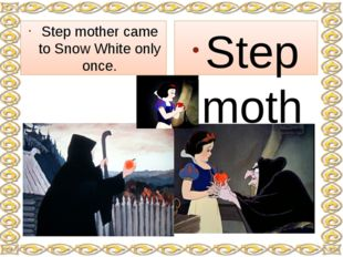 Step mother came to Snow White three times for the third time with her poison