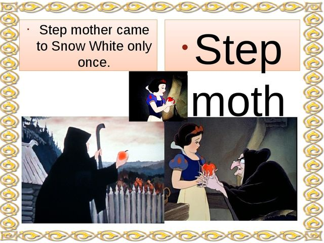Step mother came to Snow White three times for the third time with her poison...