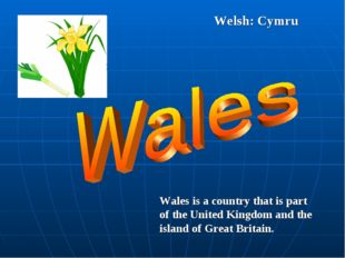 Welsh: Cymru Wales is a country that is part of the United Kingdom and the is
