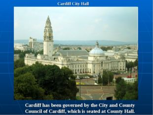 Cardiff City Hall Cardiff has been governed by the City and County Council of