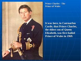 Prince Charles - The Prince of Wales It was here, in Caernarfon Castle, that