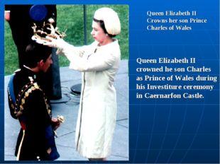 Queen Elizabeth II Crowns her son Prince Charles of Wales Queen Elizabeth II