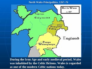 North Wales Principalities, 1267–76 During the Iron Age and early medieval pe