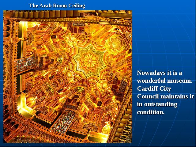 The Arab Room Ceiling Nowadays it is a wonderful museum. Cardiff City Council...