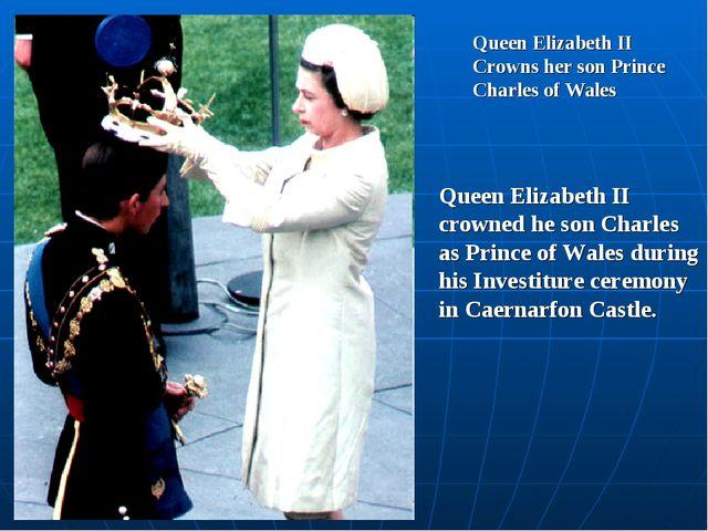 Queen Elizabeth II Crowns her son Prince Charles of Wales Queen Elizabeth II...