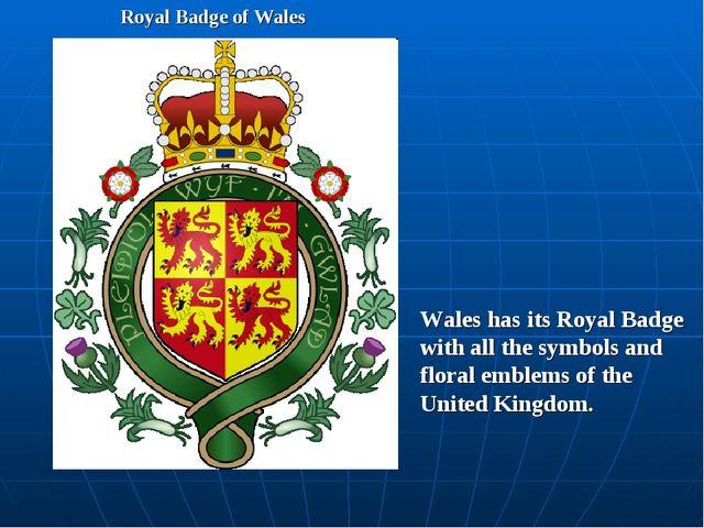 Royal Badge of Wales Wales has its Royal Badge with all the symbols and flora...