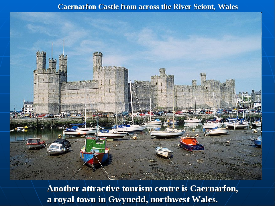 Caernarfon Castle from across the River Seiont, Wales Another attractive tour...