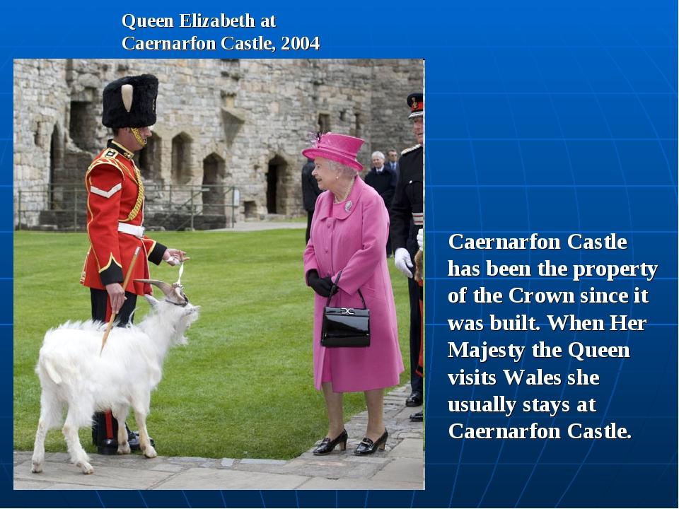 Queen Elizabeth at Caernarfon Castle, 2004 Caernarfon Castle has been the pro...