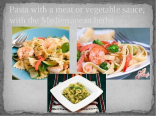 Pasta with a meat or vegetable sauce, with the Medterranean herbs