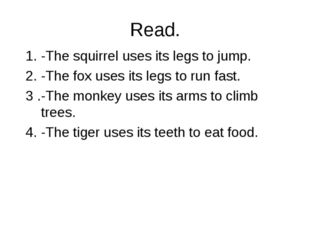 Read. 1. -The squirrel uses its legs to jump. 2. -The fox uses its legs to ru
