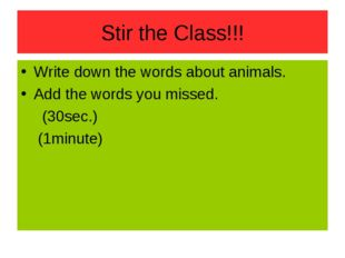 Stir the Class!!! Write down the words about animals. Add the words you misse
