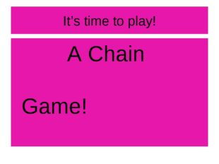 It's time to play! A Chain Game!
