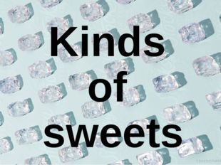 Kinds of sweets