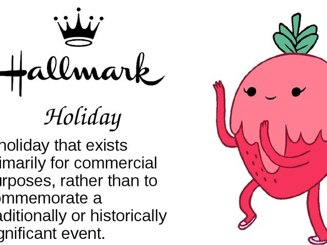 Holiday a holiday that exists primarily for commercial purposes, rather than...