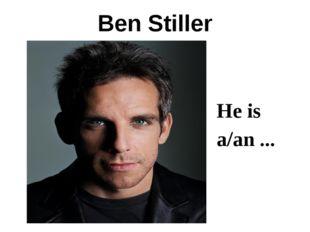 Ben Stiller He is a/an ...
