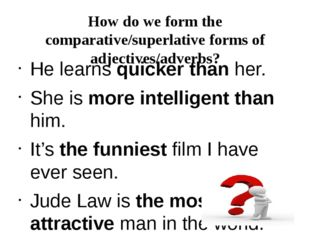 How do we form the comparative/superlative forms of adjectives/adverbs? He le
